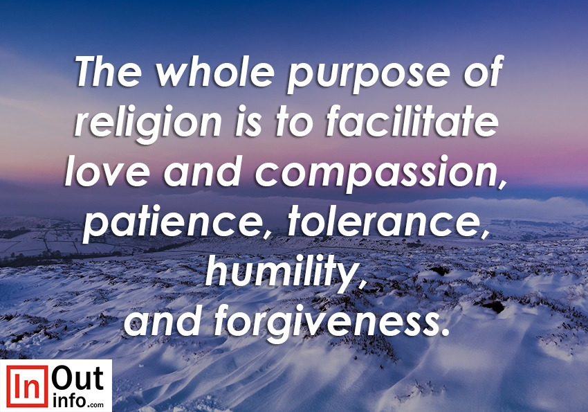 Religion is to facilitate love and compassion ;